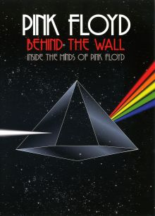 PINK FLOYD: BEHIND THE WALL - INSIDE THE MINDS OF PINK FLOYD